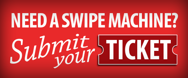 Need a Swipe Machine? Submit Your Ticket